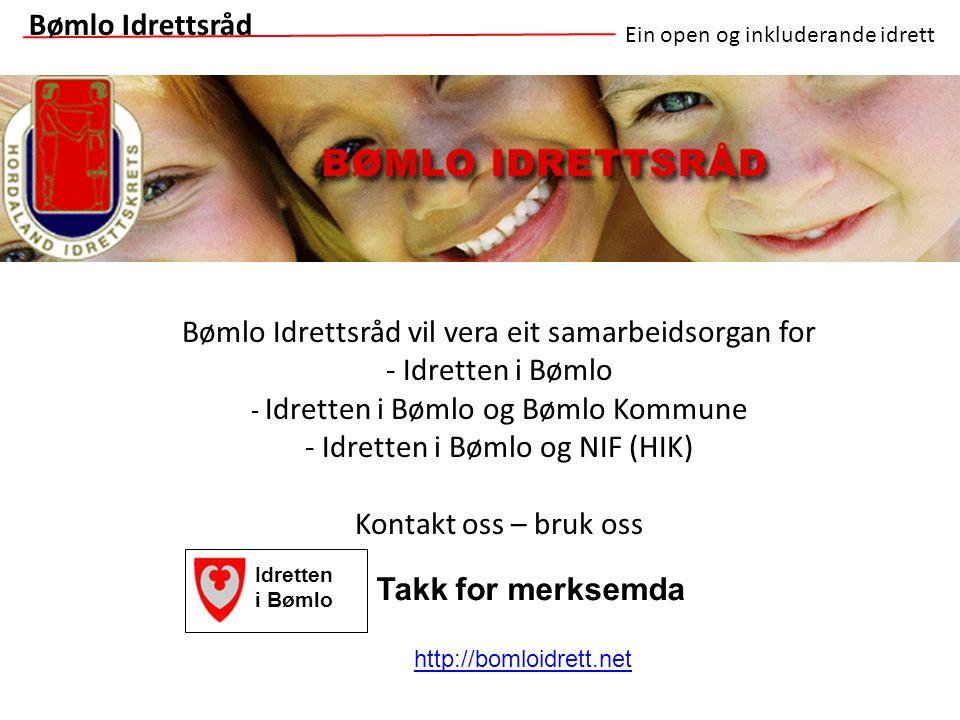 Bømlo Idrettsråd vil vera eit samarbeidsorgan for - Idretten i Bømlo - Idretten i Bømlo og Bømlo Kommune - Idretten i Bømlo og NIF (HIK) Kontakt oss –