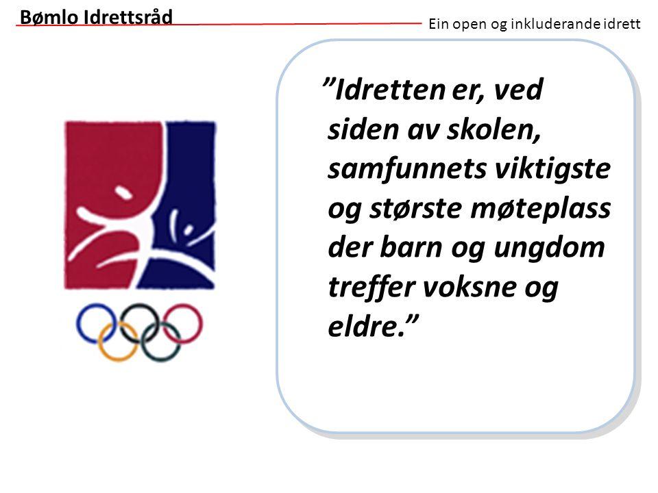 """Ein open og inkluderande idrett """"Idretten er, ved siden av skolen, samfunnets viktigste og største møteplass der barn og ungdom treffer voksne og eldr"""
