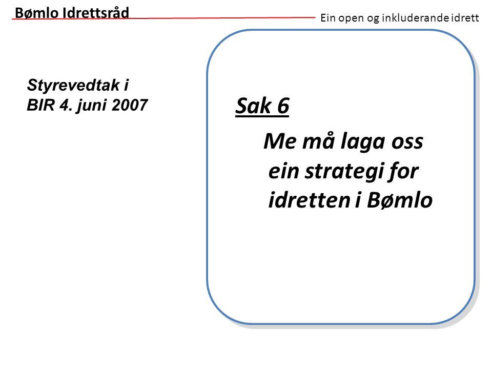Ein open og inkluderande idrett Sak 6 Me må laga oss ein strategi for idretten i Bømlo Styrevedtak i BIR 4. juni 2007 Bømlo Idrettsråd
