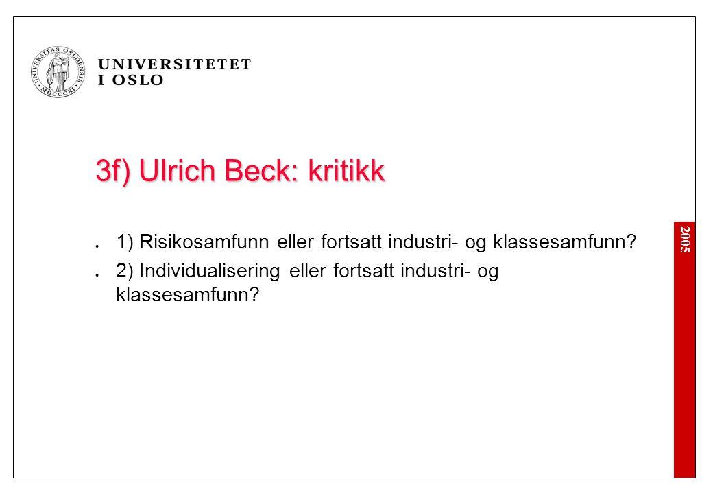 2005 3f) Ulrich Beck: kritikk 1) Risikosamfunn eller fortsatt industri- og klassesamfunn? 2) Individualisering eller fortsatt industri- og klassesamfu