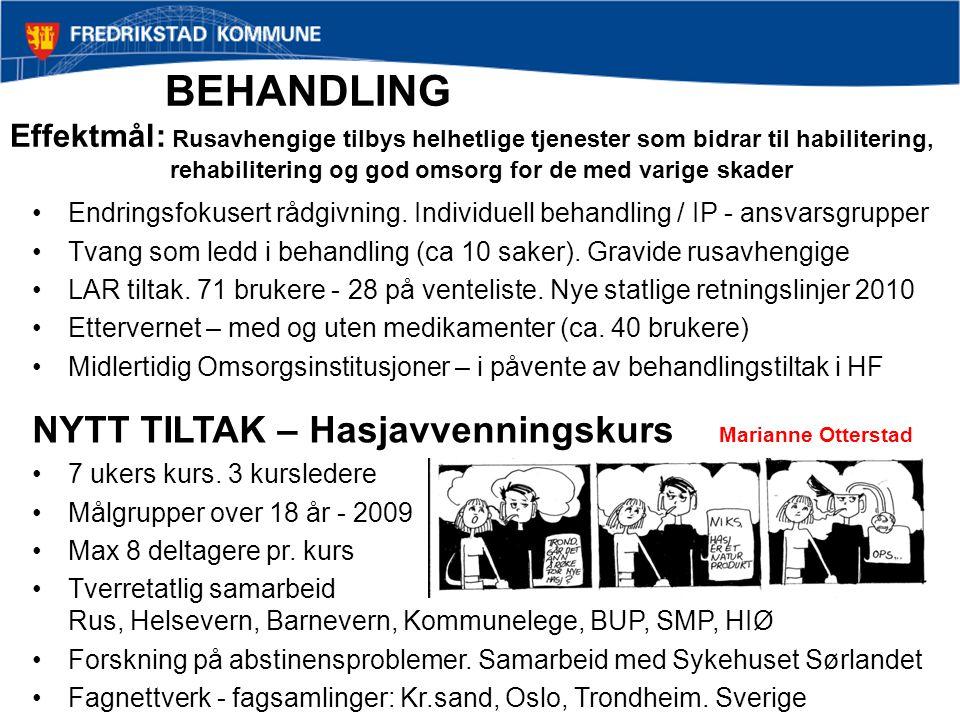 BEHANDLING Effektmål: Rusavhengige tilbys helhetlige tjenester som bidrar til habilitering, rehabilitering og god omsorg for de med varige skader Endr