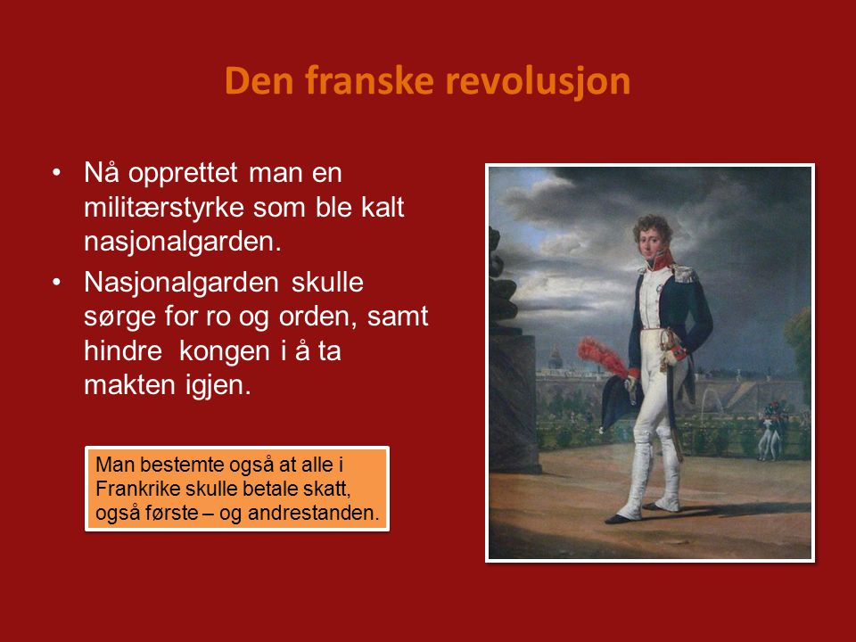 Den franske revolusjon Nå opprettet man en militærstyrke som ble kalt nasjonalgarden.