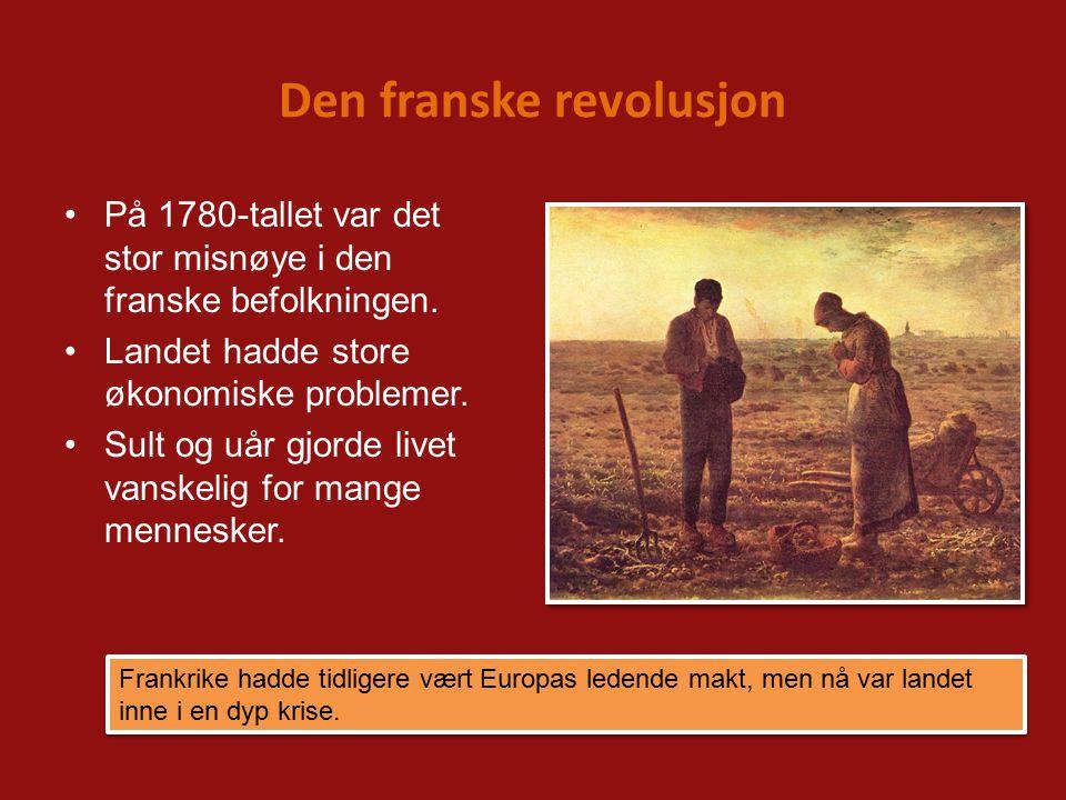 Den franske revolusjon På 1780-tallet var det stor misnøye i den franske befolkningen.