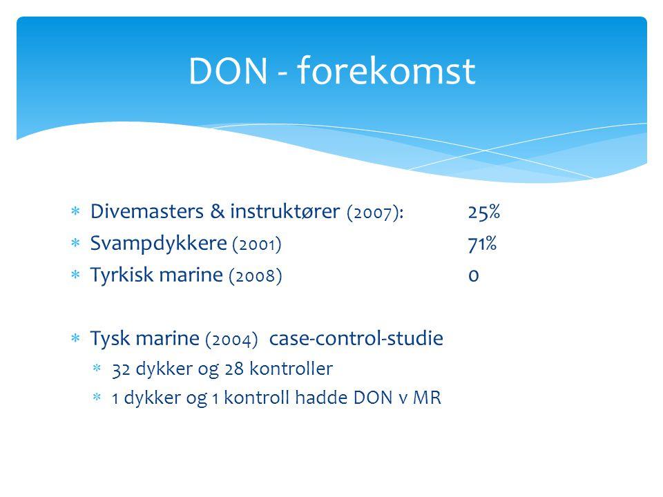 DON - forekomst  Divemasters & instruktører (2007): 25%  Svampdykkere (2001) 71%  Tyrkisk marine (2008) 0  Tysk marine (2004) case-control-studie