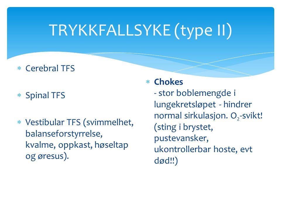 TRYKKFALLSYKE (type II)  Cerebral TFS  Spinal TFS  Vestibular TFS (svimmelhet, balanseforstyrrelse, kvalme, oppkast, høseltap og øresus).  Chokes