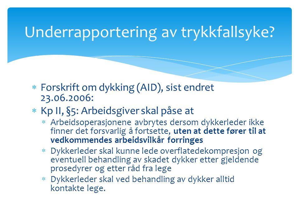 Underrapportering av trykkfallsyke?  Forskrift om dykking (AID), sist endret 23.06.2006:  Kp II, §5: Arbeidsgiver skal påse at  Arbeidsoperasjonene
