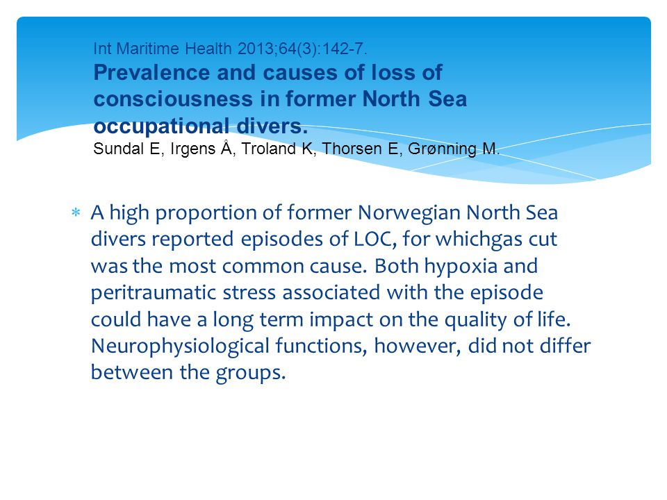  A high proportion of former Norwegian North Sea divers reported episodes of LOC, for whichgas cut was the most common cause. Both hypoxia and peritr