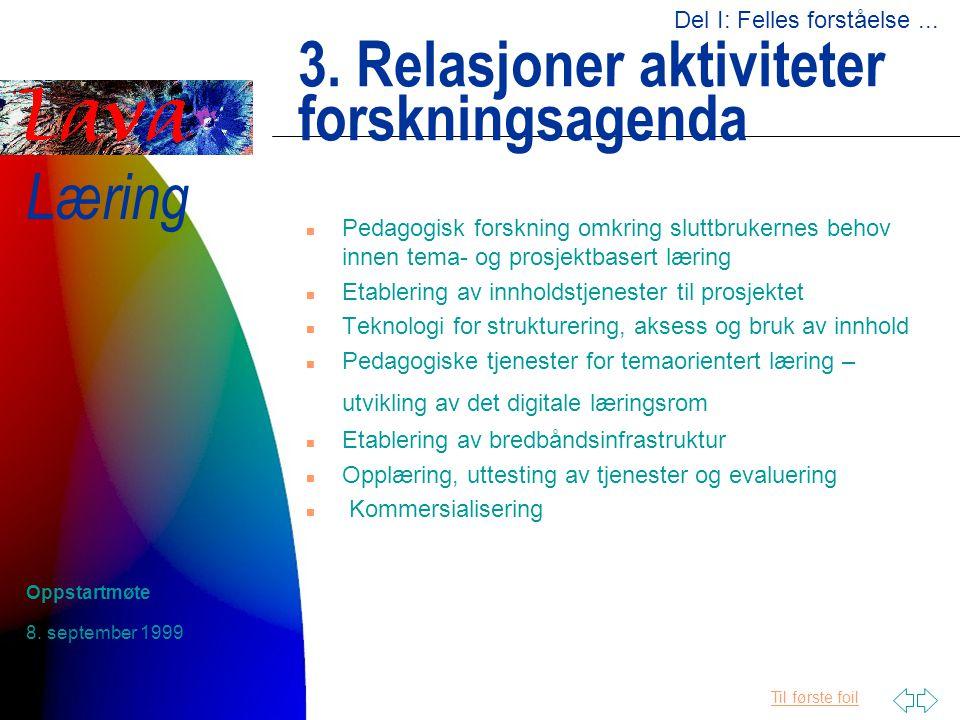 Til første foil Læring 8. september 1999 Oppstartmøte 3. Relasjoner aktiviteter forskningsagenda n Pedagogisk forskning omkring sluttbrukernes behov i
