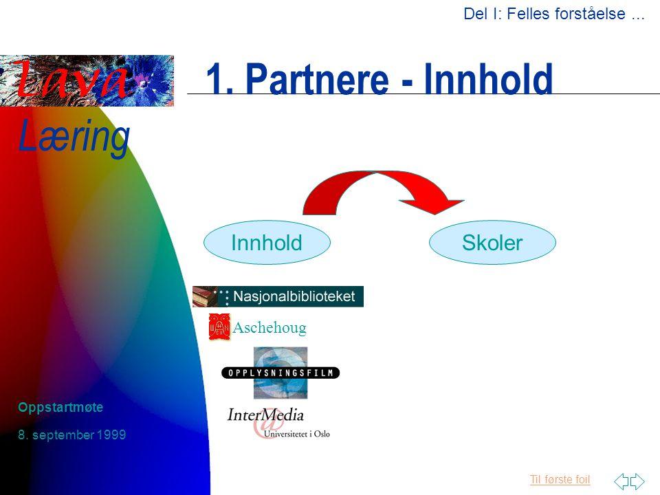 Til første foil Læring 8. september 1999 Oppstartmøte 1. Partnere - Innhold InnholdSkoler Aschehoug Del I: Felles forståelse...