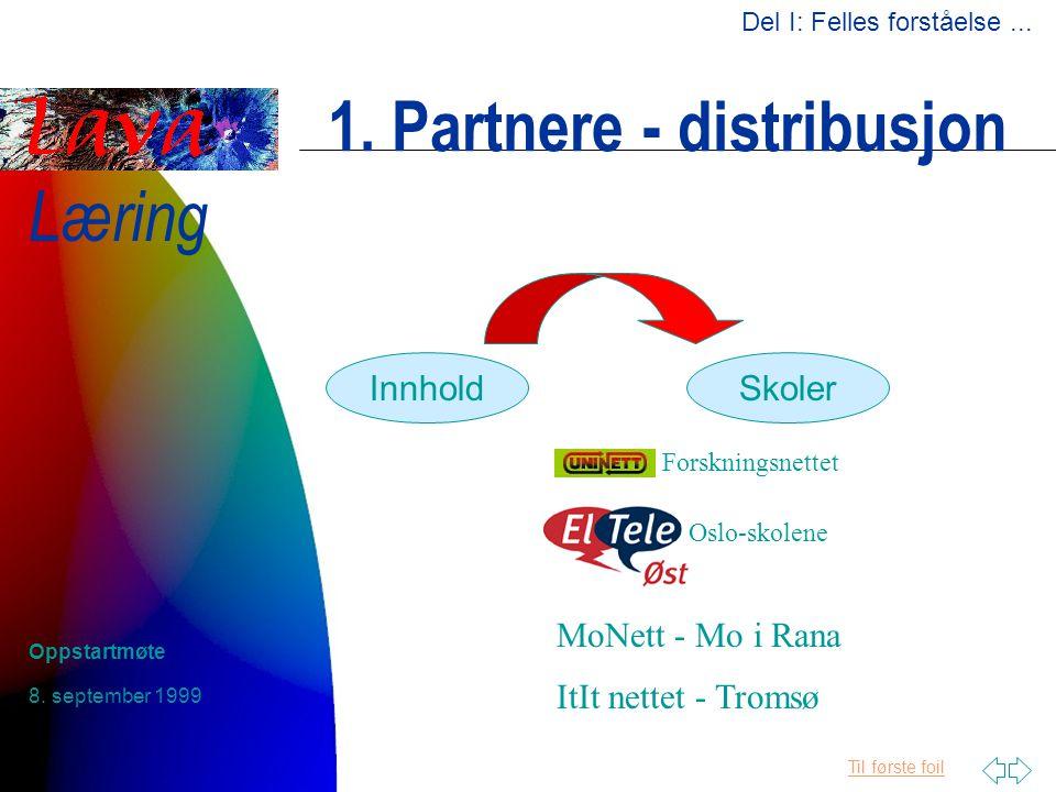 Til første foil Læring 8. september 1999 Oppstartmøte 1. Partnere - distribusjon InnholdSkoler Forskningsnettet MoNett - Mo i Rana ItIt nettet - Troms