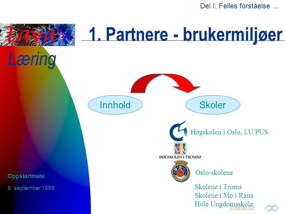 Til første foil Læring 8. september 1999 Oppstartmøte 1. Partnere - brukermiljøer InnholdSkoler Oslo-skolene Høgskolen i Oslo, LU/PUS Skolene i Troms