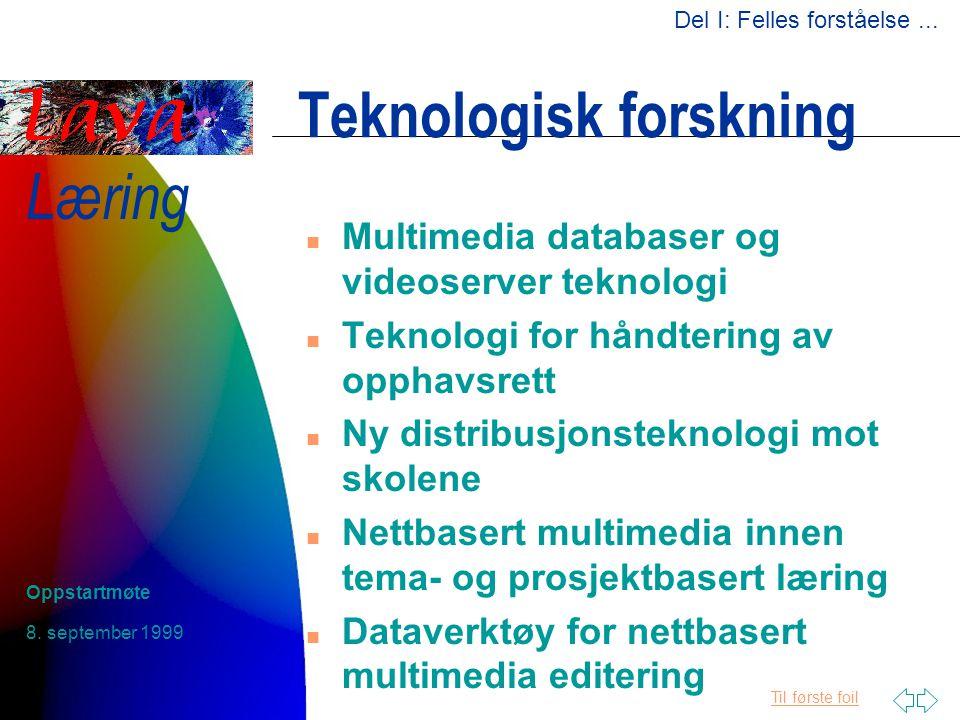 Til første foil Læring 8. september 1999 Oppstartmøte Teknologisk forskning n Multimedia databaser og videoserver teknologi n Teknologi for håndtering