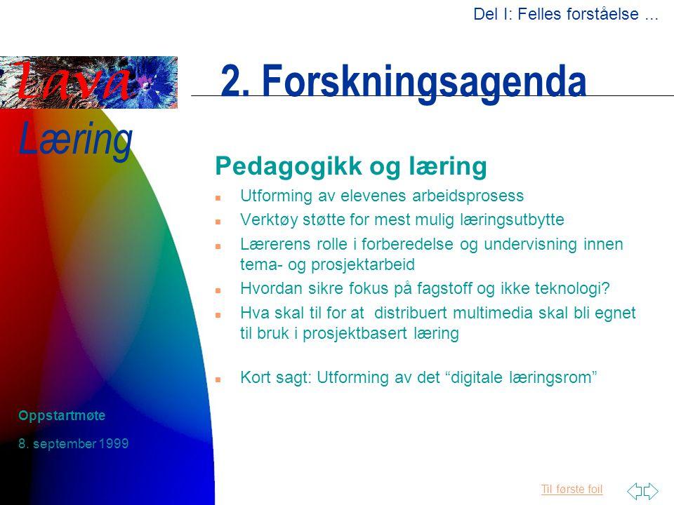 Til første foil Læring 8. september 1999 Oppstartmøte 2. Forskningsagenda Pedagogikk og læring n Utforming av elevenes arbeidsprosess n Verktøy støtte