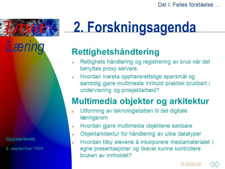 Til første foil Læring 8. september 1999 Oppstartmøte 2. Forskningsagenda Rettighetshåndtering n Rettighets håndtering og registrering av bruk når det