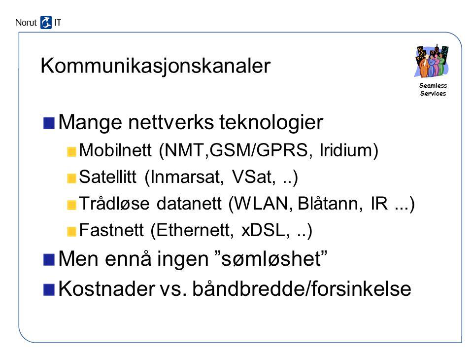 Seamless Services Kommunikasjonskanaler Mange nettverks teknologier Mobilnett (NMT,GSM/GPRS, Iridium) Satellitt (Inmarsat, VSat,..) Trådløse datanett