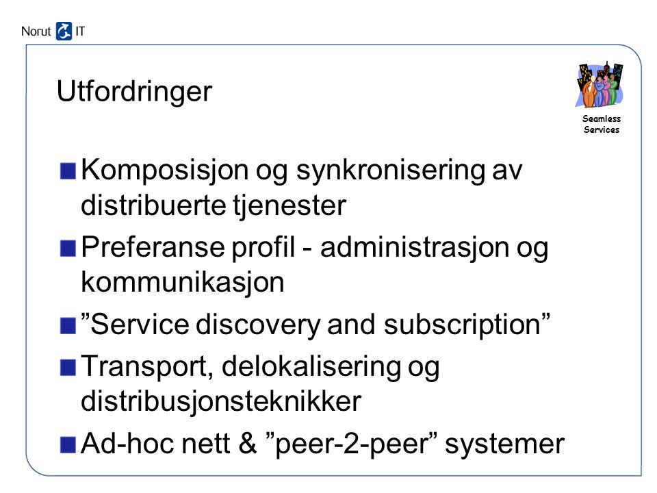"""Seamless Services Utfordringer Komposisjon og synkronisering av distribuerte tjenester Preferanse profil - administrasjon og kommunikasjon """"Service di"""