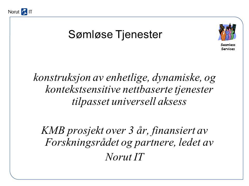 Seamless Services Sømløse Tjenester konstruksjon av enhetlige, dynamiske, og kontekstsensitive nettbaserte tjenester tilpasset universell aksess KMB p