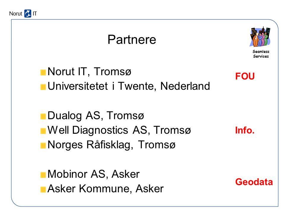 Seamless Services Partnere Norut IT, Tromsø Universitetet i Twente, Nederland Dualog AS, Tromsø Well Diagnostics AS, Tromsø Norges Råfisklag, Tromsø M