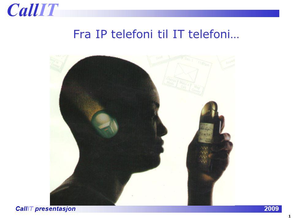 CallIT presentasjon2009 POTS (Plain Old Telephony Services) ISDN ( Integrated Services Digital Network) IP Telefoni ( Internet Protocol) UC ( Unified Communication) IT Telefoni Bli med meg på en liten reise på 76 år.
