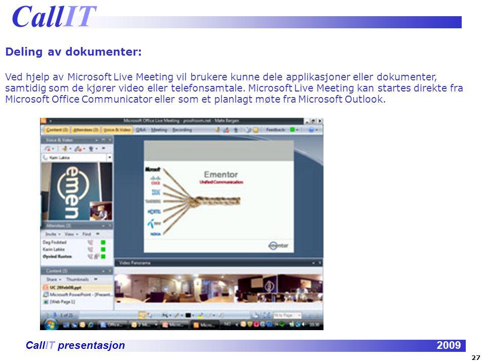 CallIT presentasjon2009 Deling av dokumenter: Ved hjelp av Microsoft Live Meeting vil brukere kunne dele applikasjoner eller dokumenter, samtidig som
