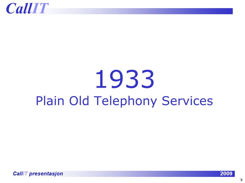 CallIT presentasjon2009 1933 Plain Old Telephony Services 3