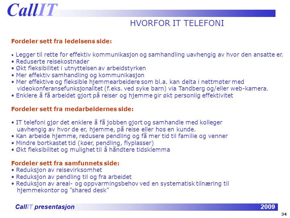 CallIT presentasjon2009 HVORFOR IT TELEFONI Fordeler sett fra ledelsens side: Legger til rette for effektiv kommunikasjon og samhandling uavhengig av