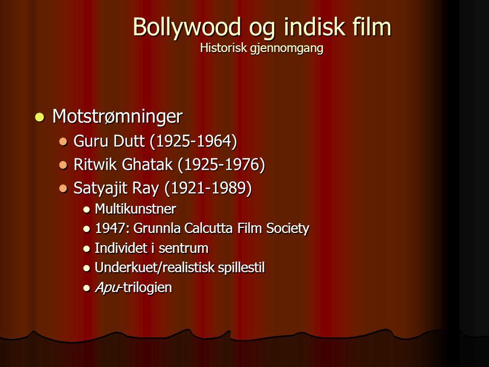 Motstrømninger Motstrømninger Guru Dutt (1925-1964) Guru Dutt (1925-1964) Ritwik Ghatak (1925-1976) Ritwik Ghatak (1925-1976) Satyajit Ray (1921-1989) Satyajit Ray (1921-1989) Multikunstner Multikunstner 1947: Grunnla Calcutta Film Society 1947: Grunnla Calcutta Film Society Individet i sentrum Individet i sentrum Underkuet/realistisk spillestil Underkuet/realistisk spillestil Apu-trilogien Apu-trilogien Bollywood og indisk film Historisk gjennomgang