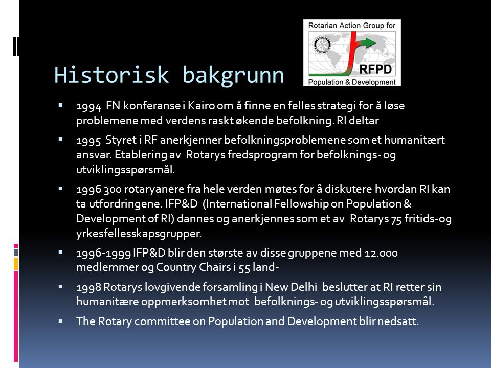Historisk bakgrunn  1994 FN konferanse i Kairo om å finne en felles strategi for å løse problemene med verdens raskt økende befolkning. RI deltar  1