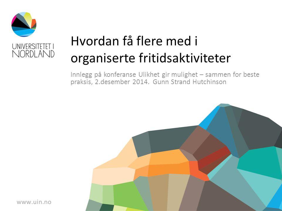 Hvordan få flere med i organiserte fritidsaktiviteter Innlegg på konferanse Ulikhet gir mulighet – sammen for beste praksis, 2.desember 2014.