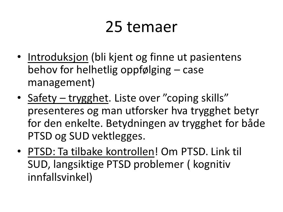 """25 temaer Introduksjon (bli kjent og finne ut pasientens behov for helhetlig oppfølging – case management) Safety – trygghet. Liste over """"coping skill"""