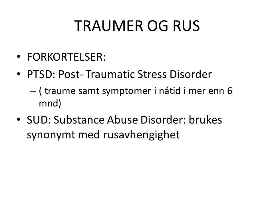 TRAUMER OG RUS FORKORTELSER: PTSD: Post- Traumatic Stress Disorder – ( traume samt symptomer i nåtid i mer enn 6 mnd) SUD: Substance Abuse Disorder: b