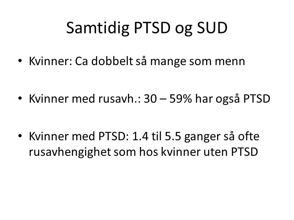 Samtidig PTSD og SUD Kvinner: Ca dobbelt så mange som menn Kvinner med rusavh.: 30 – 59% har også PTSD Kvinner med PTSD: 1.4 til 5.5 ganger så ofte ru