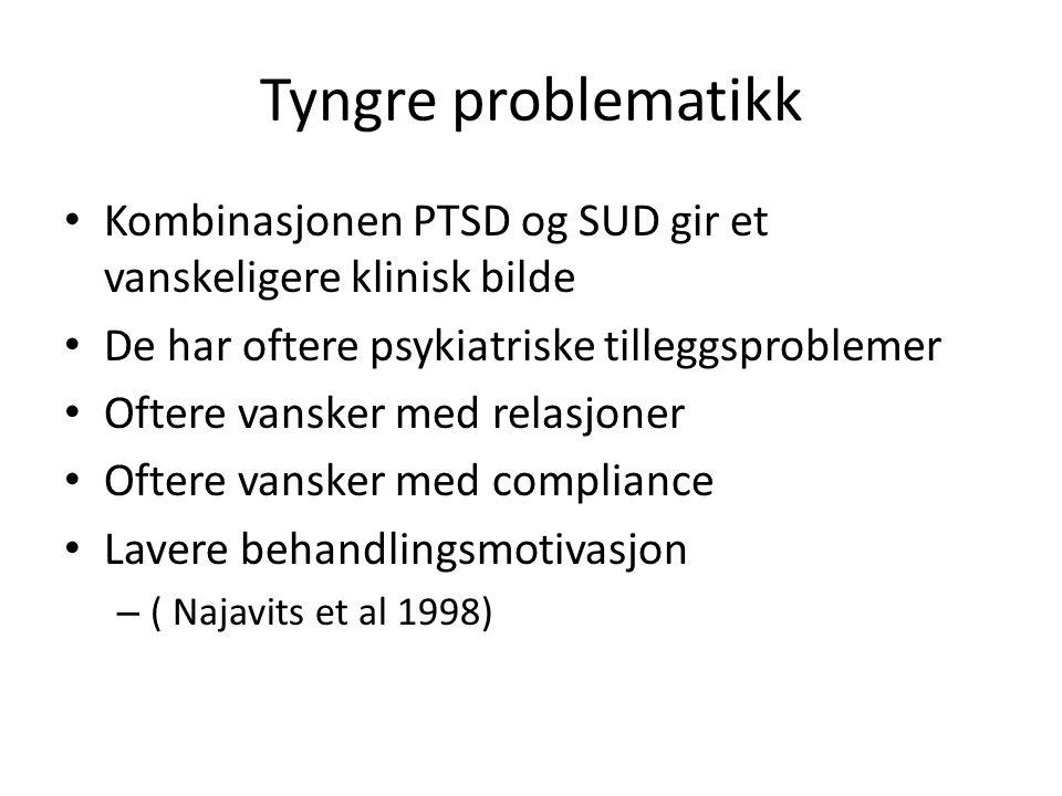Tyngre problematikk Kombinasjonen PTSD og SUD gir et vanskeligere klinisk bilde De har oftere psykiatriske tilleggsproblemer Oftere vansker med relasj