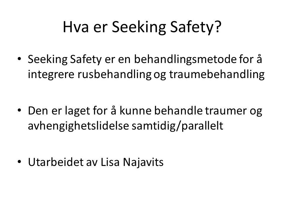 Hva er Seeking Safety? Seeking Safety er en behandlingsmetode for å integrere rusbehandling og traumebehandling Den er laget for å kunne behandle trau