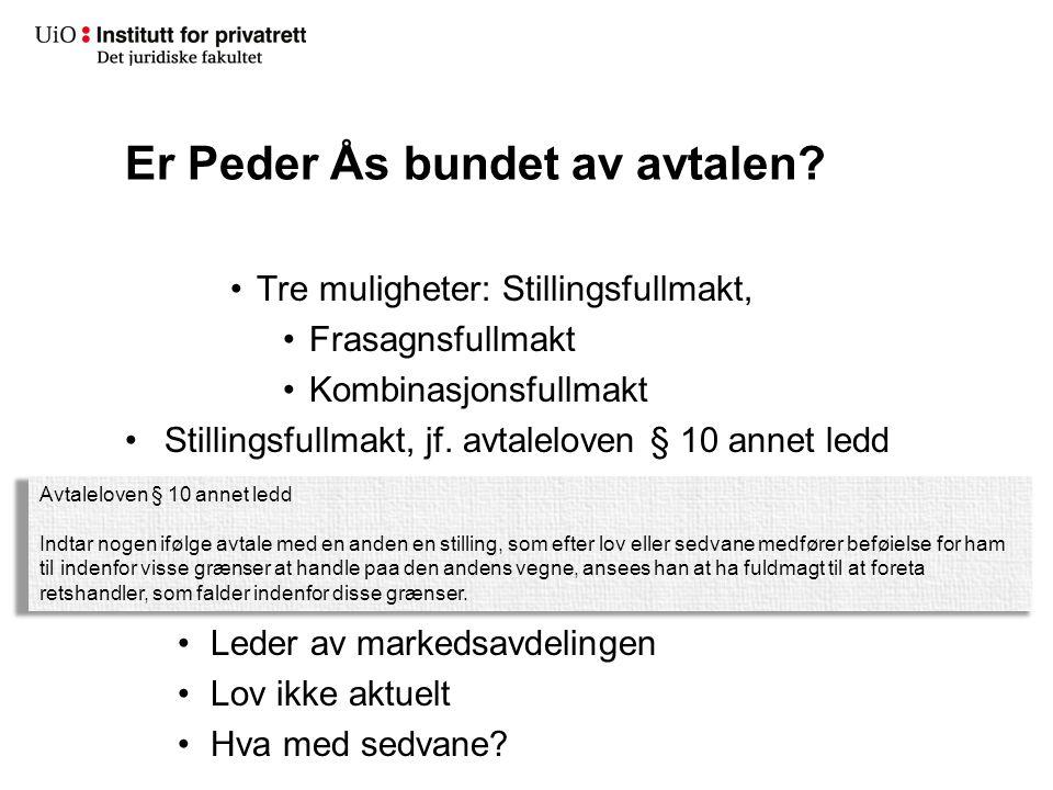 Er Peder Ås bundet av avtalen.Frasagnsfullmakt Skriftlig fullmakt det aktuelle, jf.