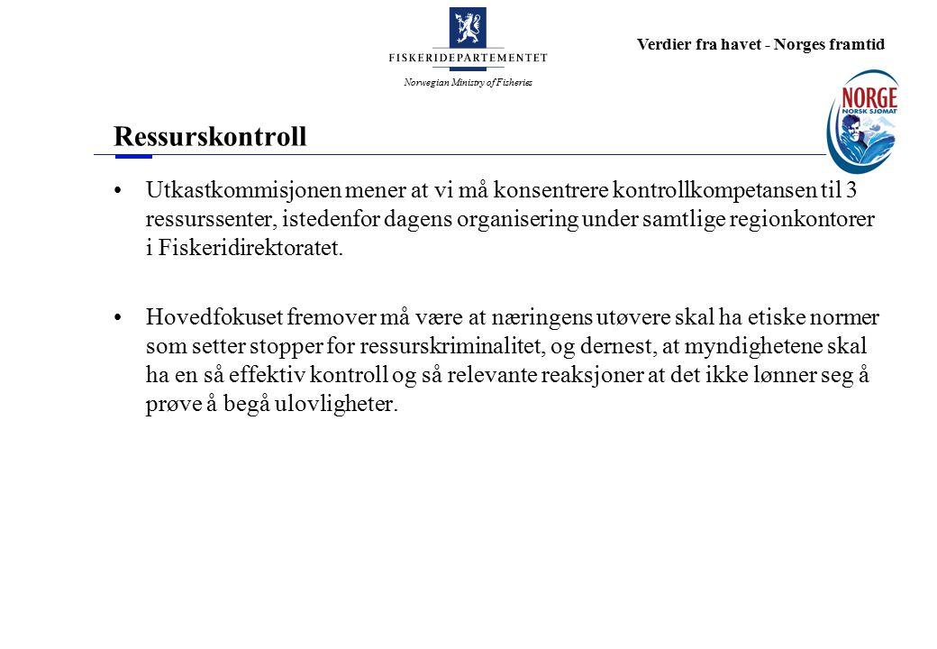 Norwegian Ministry of Fisheries Verdier fra havet - Norges framtid Ressurskontroll Utkastkommisjonen mener at vi må konsentrere kontrollkompetansen til 3 ressurssenter, istedenfor dagens organisering under samtlige regionkontorer i Fiskeridirektoratet.