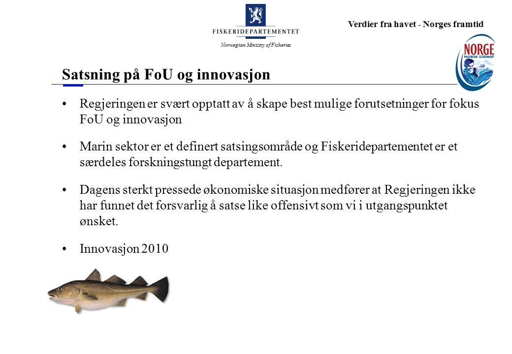 Norwegian Ministry of Fisheries Verdier fra havet - Norges framtid Satsning på FoU og innovasjon Regjeringen er svært opptatt av å skape best mulige forutsetninger for fokus FoU og innovasjon Marin sektor er et definert satsingsområde og Fiskeridepartementet er et særdeles forskningstungt departement.