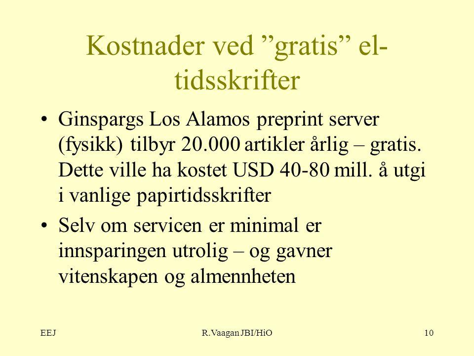 EEJR.Vaagan JBI/HiO10 Kostnader ved gratis el- tidsskrifter Ginspargs Los Alamos preprint server (fysikk) tilbyr 20.000 artikler årlig – gratis.