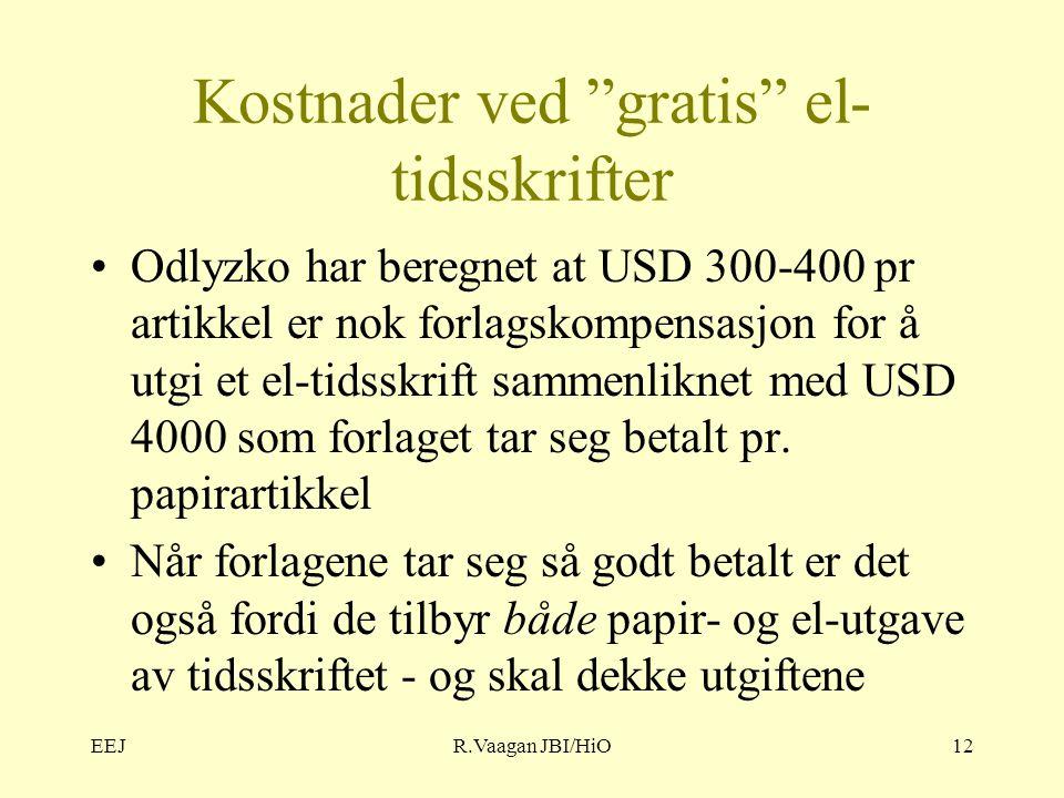 EEJR.Vaagan JBI/HiO12 Kostnader ved gratis el- tidsskrifter Odlyzko har beregnet at USD 300-400 pr artikkel er nok forlagskompensasjon for å utgi et el-tidsskrift sammenliknet med USD 4000 som forlaget tar seg betalt pr.