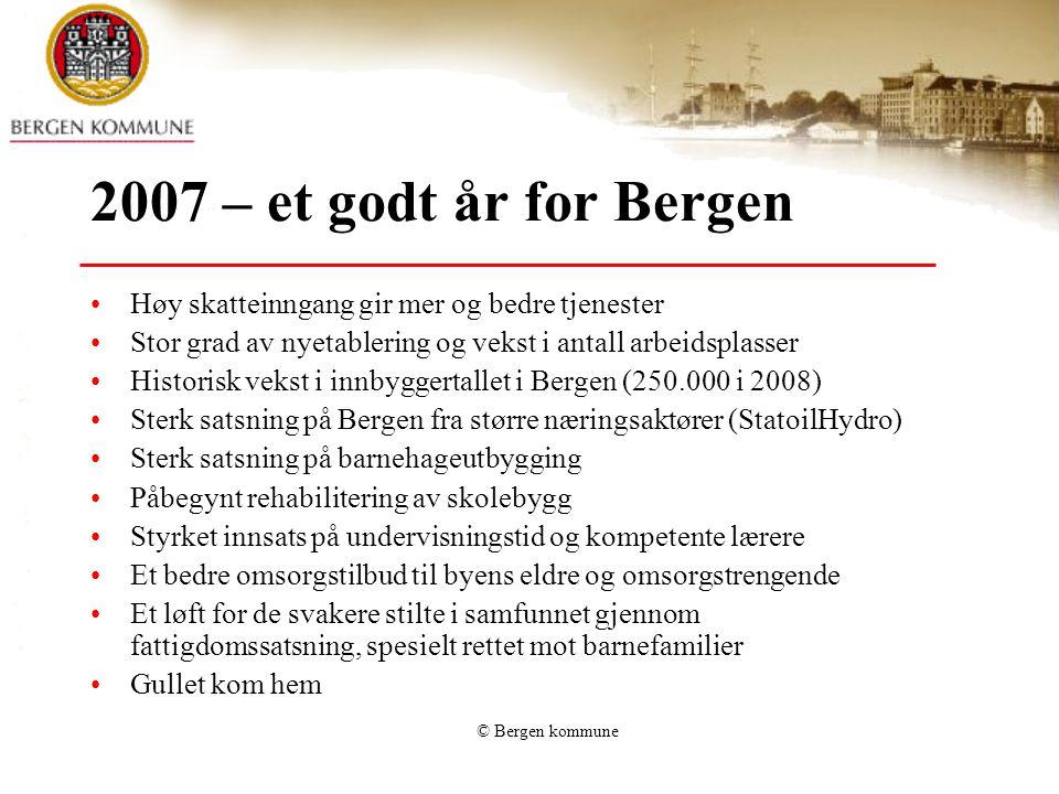 © Bergen kommune 2007 – et godt år for Bergen Høy skatteinngang gir mer og bedre tjenester Stor grad av nyetablering og vekst i antall arbeidsplasser