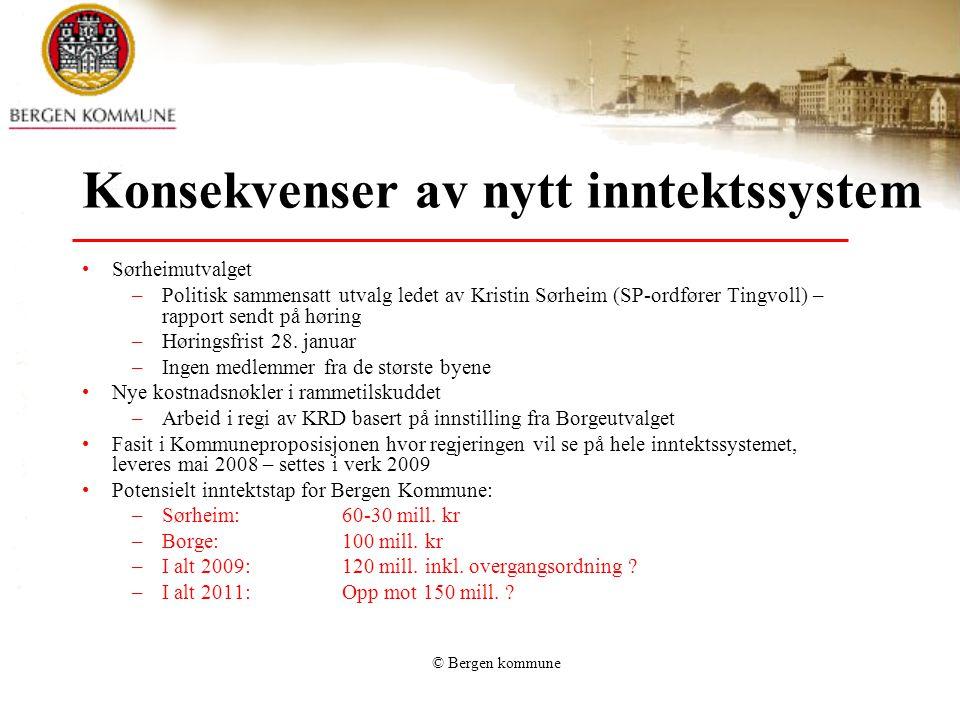 © Bergen kommune Konsekvenser av nytt inntektssystem Sørheimutvalget –Politisk sammensatt utvalg ledet av Kristin Sørheim (SP-ordfører Tingvoll) – rapport sendt på høring –Høringsfrist 28.
