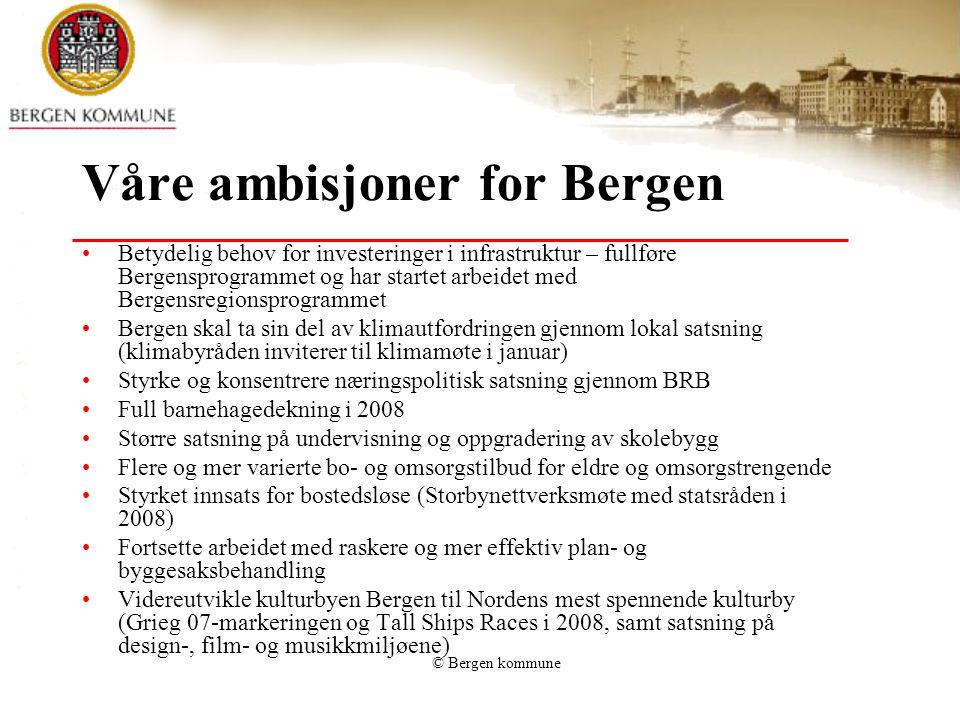 © Bergen kommune Våre ambisjoner for Bergen Betydelig behov for investeringer i infrastruktur – fullføre Bergensprogrammet og har startet arbeidet med