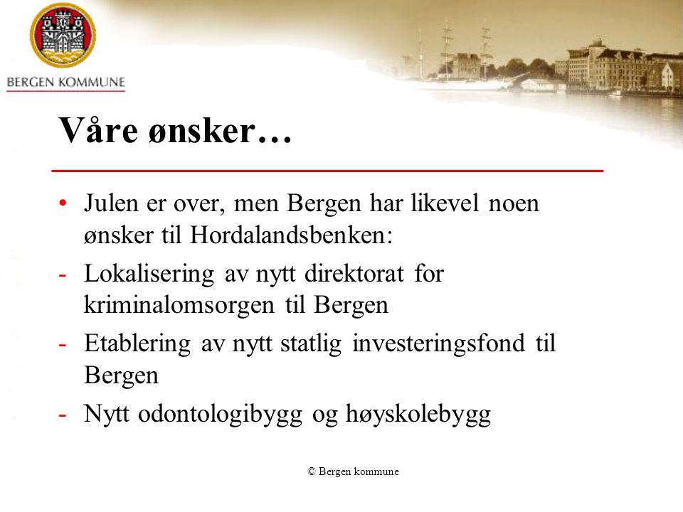 © Bergen kommune Våre ønsker… Julen er over, men Bergen har likevel noen ønsker til Hordalandsbenken: -Lokalisering av nytt direktorat for kriminaloms