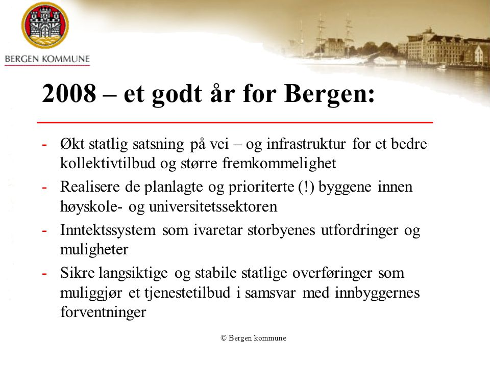 © Bergen kommune 2008 – et godt år for Bergen: -Økt statlig satsning på vei – og infrastruktur for et bedre kollektivtilbud og større fremkommelighet