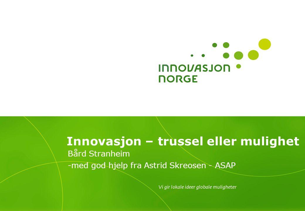 Innovasjon – trussel eller mulighet Bård Stranheim -med god hjelp fra Astrid Skreosen - ASAP