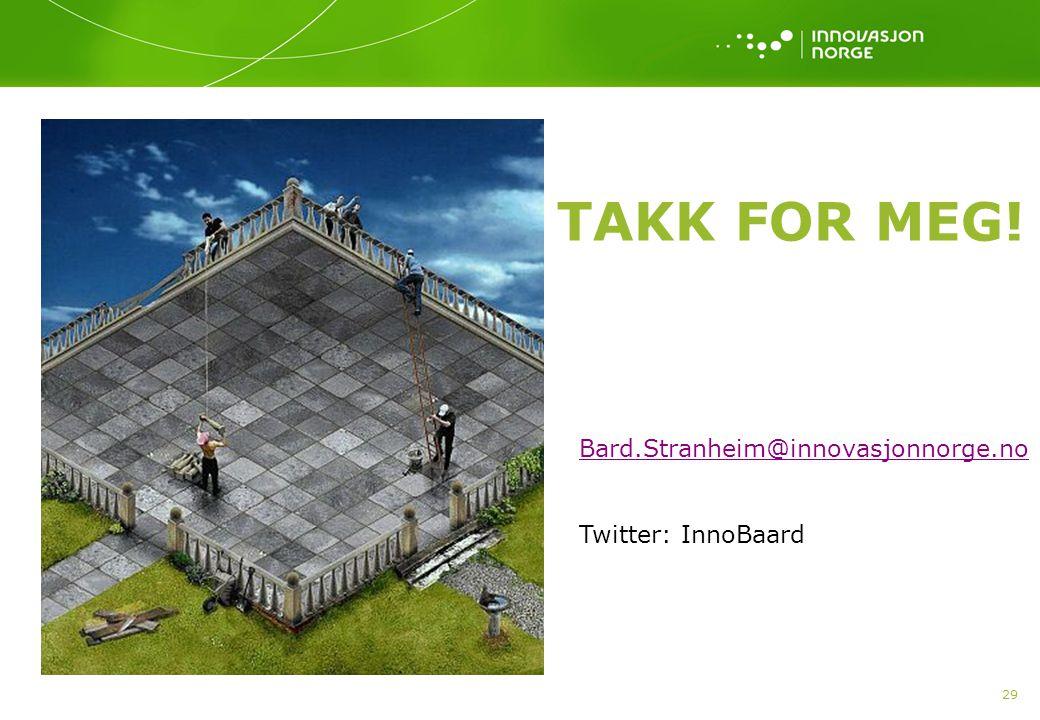 TAKK FOR MEG! 29 Bard.Stranheim@innovasjonnorge.no Twitter: InnoBaard
