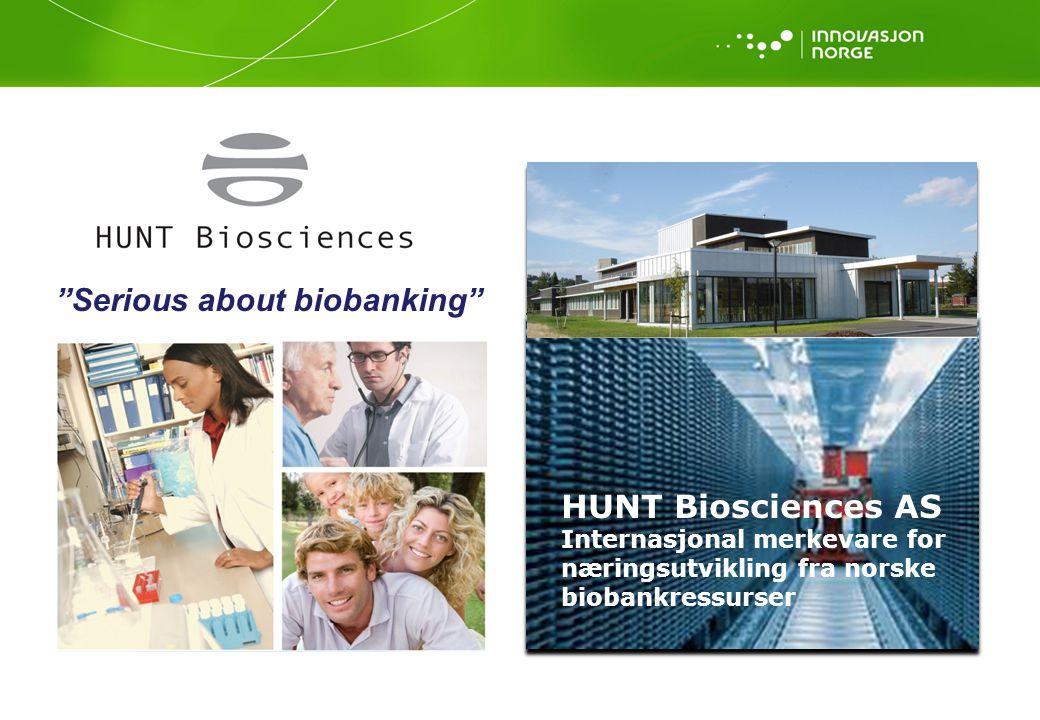 Serious about biobanking HUNT Biosciences AS Internasjonal merkevare for næringsutvikling fra norske biobankressurser
