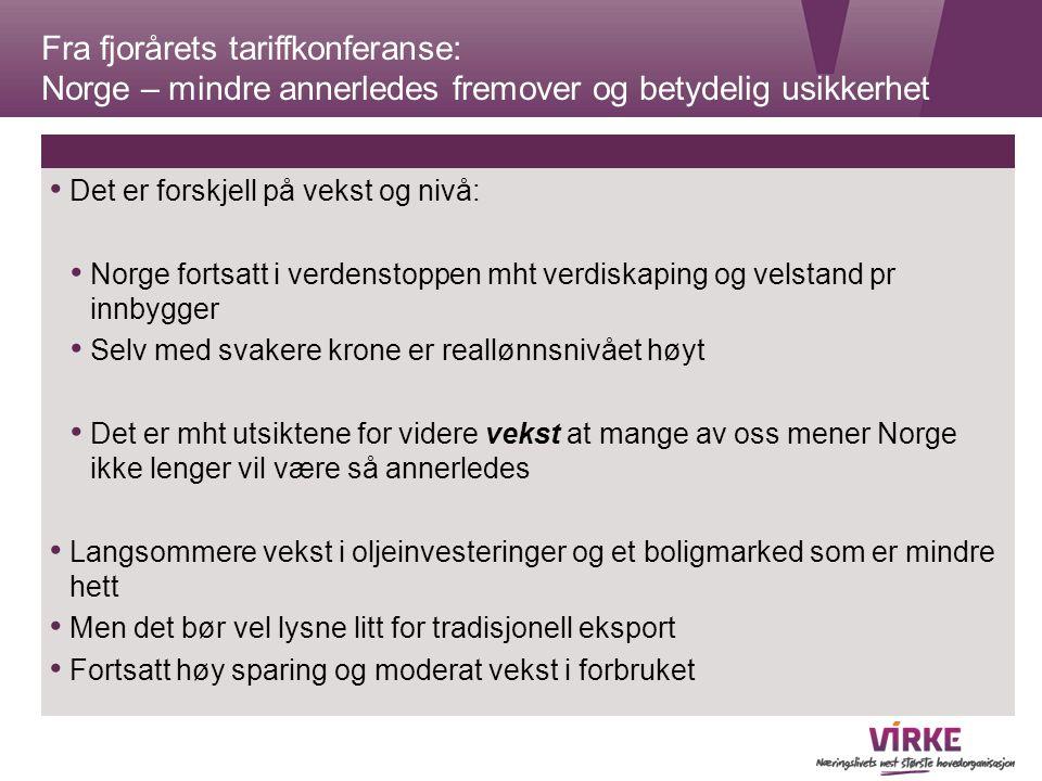 Fra fjorårets tariffkonferanse: Norge – mindre annerledes fremover og betydelig usikkerhet Det er forskjell på vekst og nivå: Norge fortsatt i verdens