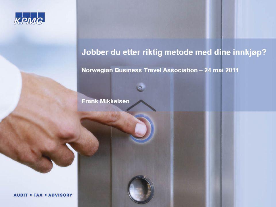 Jobber du etter riktig metode med dine innkjøp? Norwegian Business Travel Association – 24 mai 2011 Frank Mikkelsen