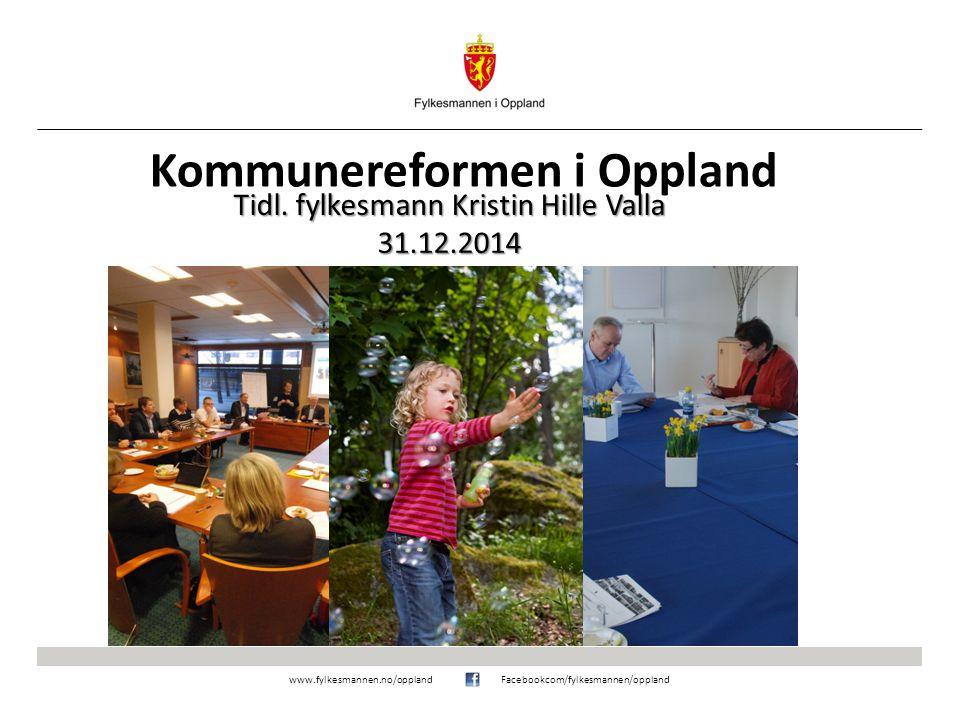 www.fylkesmannen.no/opplandFacebookcom/fylkesmannen/oppland Kommunereformen i Oppland Tidl.